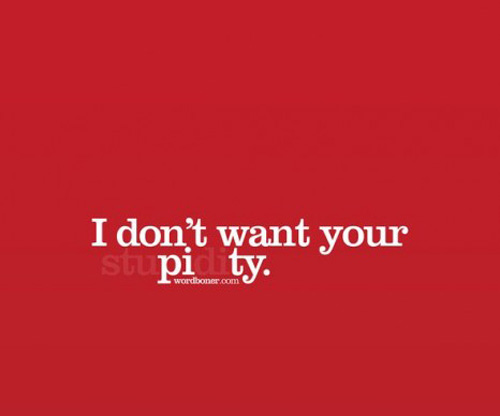 I don't want your (stu)pi(di)ty.